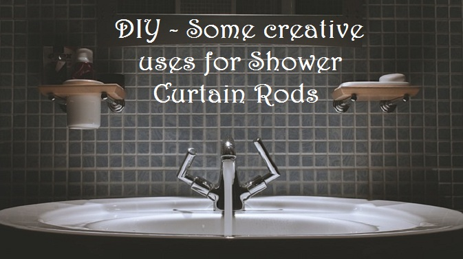 DIY - Some creative uses for Shower Curtain Rods