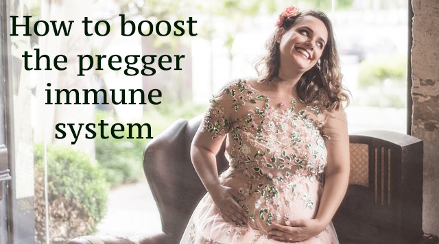 How to boost the pregger immune system